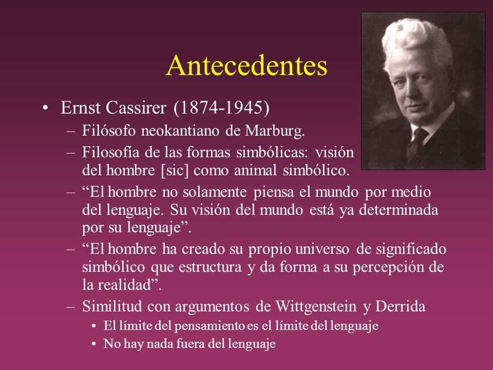 Antecedentes Ernst Cassirer (1874-1945) –Filósofo neokantiano de Marburg.