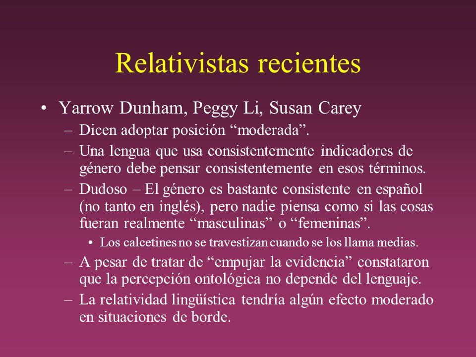 Relativistas recientes Yarrow Dunham, Peggy Li, Susan Carey –Dicen adoptar posición moderada.