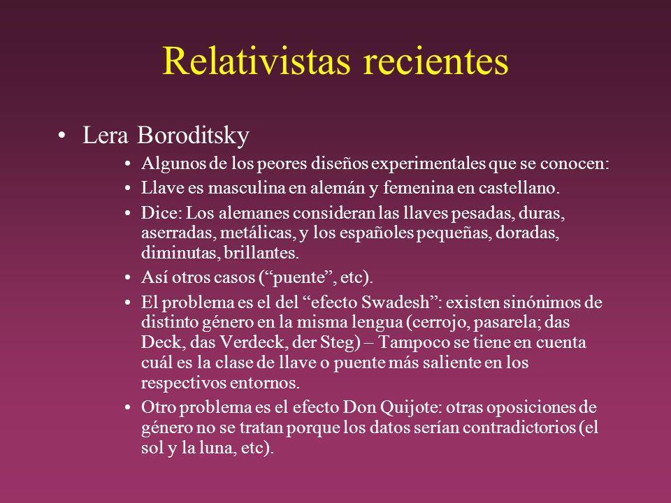 Relativistas recientes Lera Boroditsky Algunos de los peores diseños experimentales que se conocen: Llave es masculina en alemán y femenina en castellano.