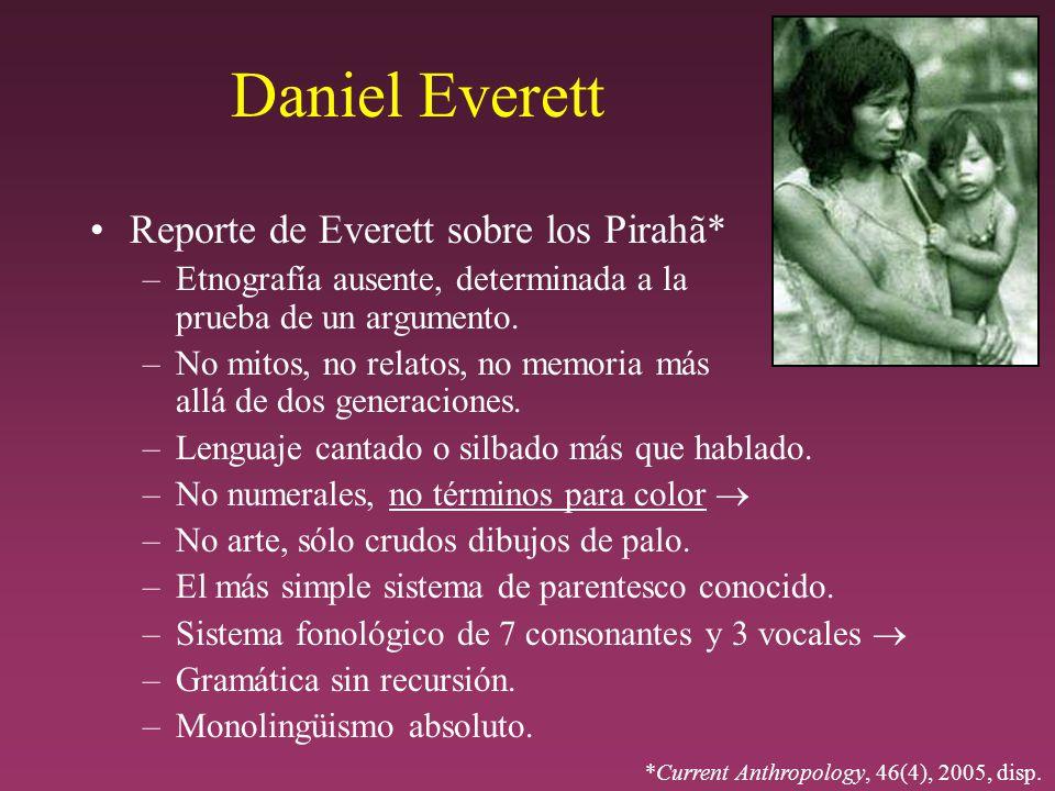 Daniel Everett Reporte de Everett sobre los Pirahã* –Etnografía ausente, determinada a la prueba de un argumento.