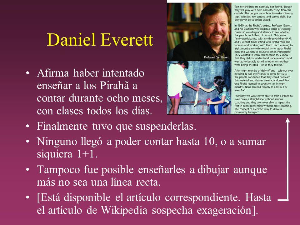 Daniel Everett Afirma haber intentado enseñar a los Pirahã a contar durante ocho meses, con clases todos los días.