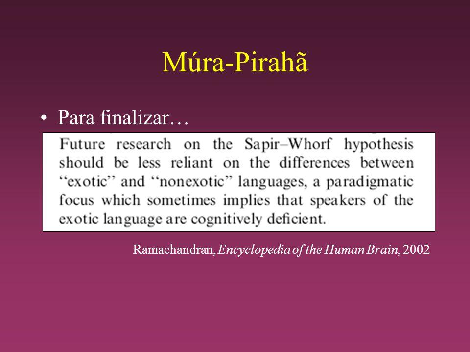 Múra-Pirahã Para finalizar… Ramachandran, Encyclopedia of the Human Brain, 2002