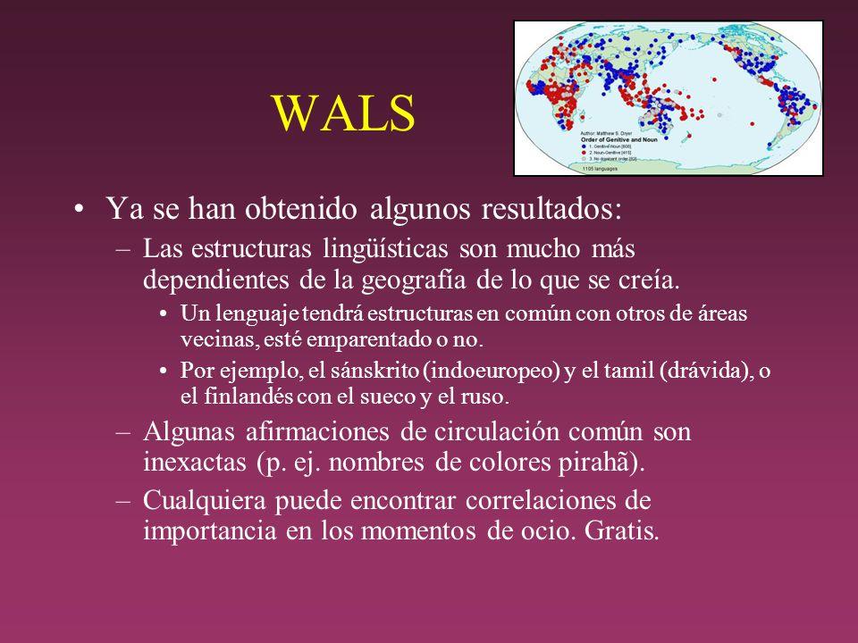 WALS Ya se han obtenido algunos resultados: –Las estructuras lingüísticas son mucho más dependientes de la geografía de lo que se creía.