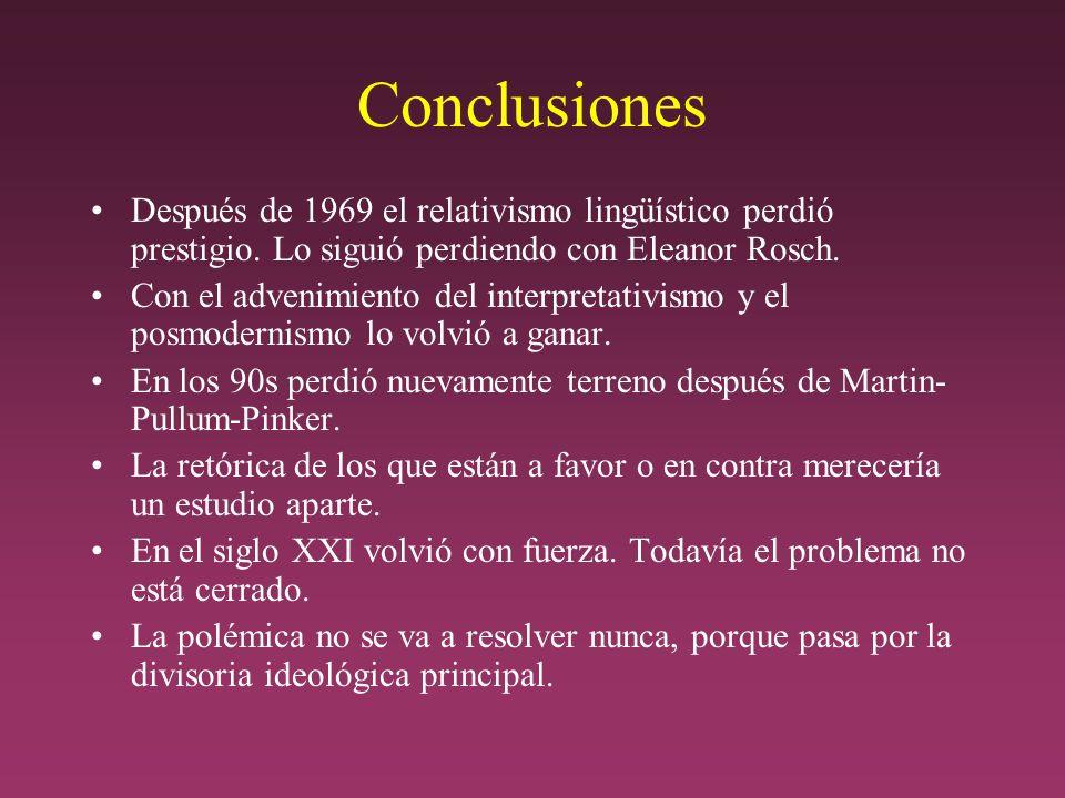Conclusiones Después de 1969 el relativismo lingüístico perdió prestigio.
