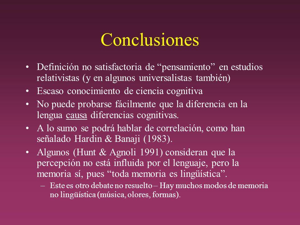 Conclusiones Definición no satisfactoria de pensamiento en estudios relativistas (y en algunos universalistas también) Escaso conocimiento de ciencia cognitiva No puede probarse fácilmente que la diferencia en la lengua causa diferencias cognitivas.