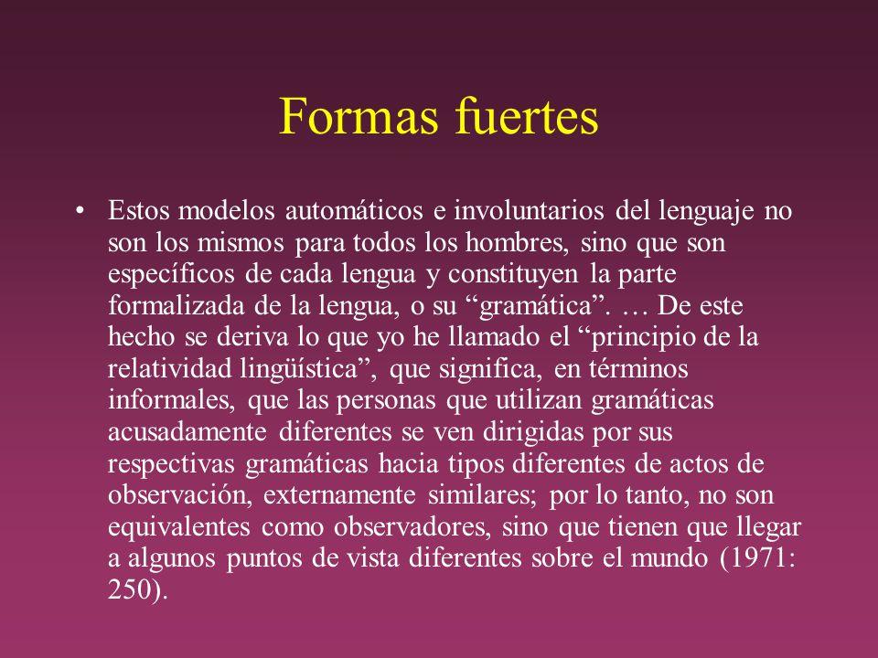 Formas fuertes Estos modelos automáticos e involuntarios del lenguaje no son los mismos para todos los hombres, sino que son específicos de cada lengua y constituyen la parte formalizada de la lengua, o su gramática.