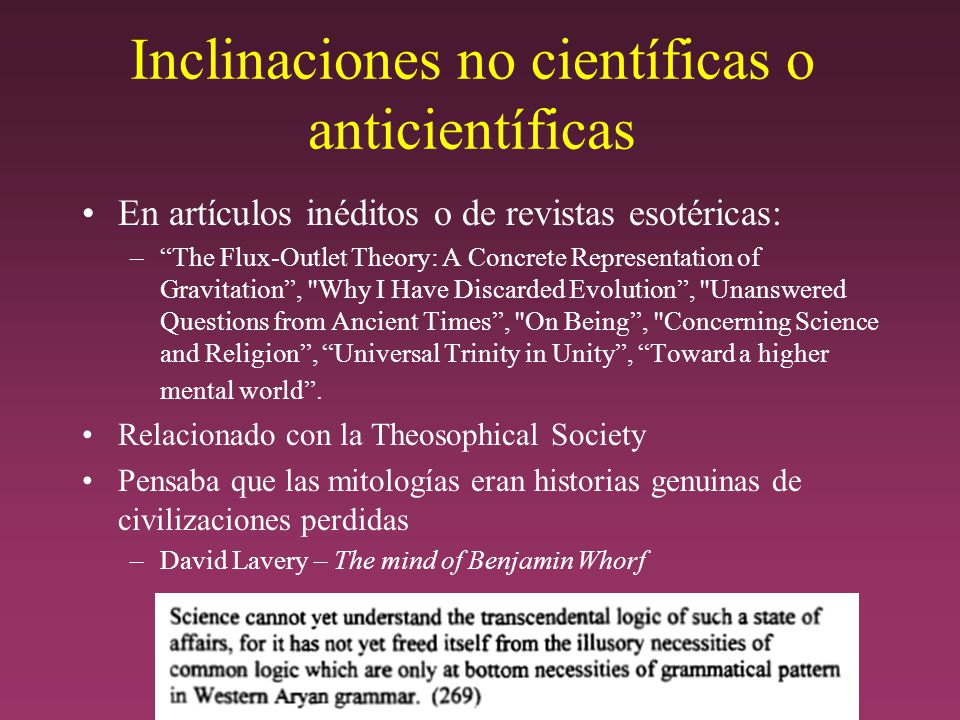 Inclinaciones no científicas o anticientíficas En artículos inéditos o de revistas esotéricas: –The Flux-Outlet Theory: A Concrete Representation of Gravitation, Why I Have Discarded Evolution, Unanswered Questions from Ancient Times, On Being, Concerning Science and Religion, Universal Trinity in Unity, Toward a higher mental world.