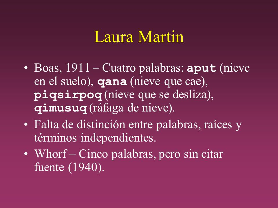 Laura Martin Boas, 1911 – Cuatro palabras: aput (nieve en el suelo), qana (nieve que cae), piqsirpoq (nieve que se desliza), qimusuq (ráfaga de nieve).