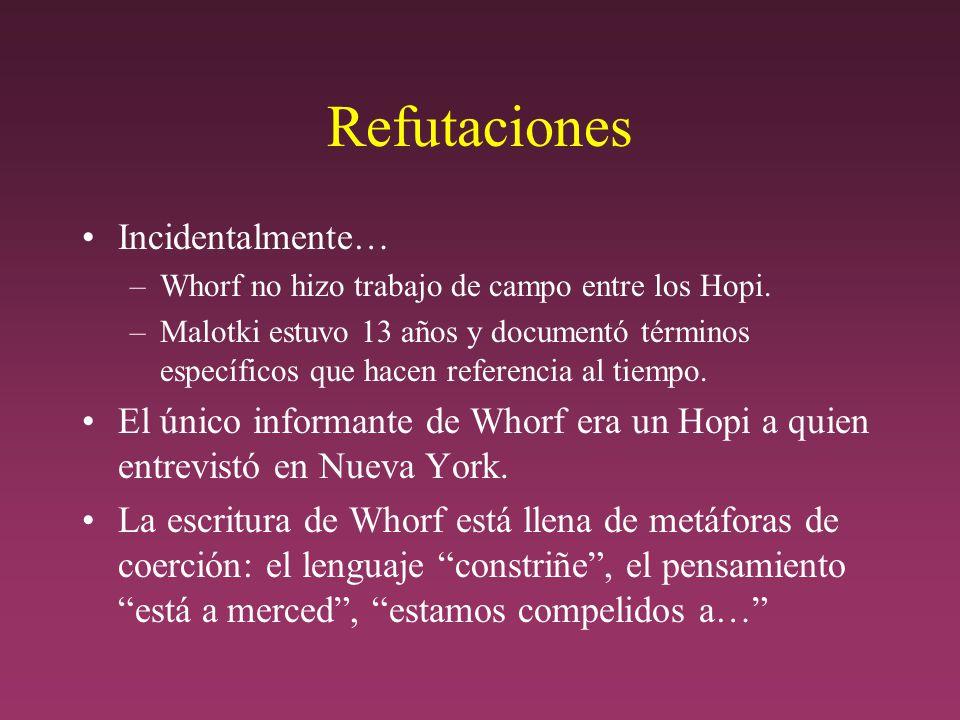 Refutaciones Incidentalmente… –Whorf no hizo trabajo de campo entre los Hopi.