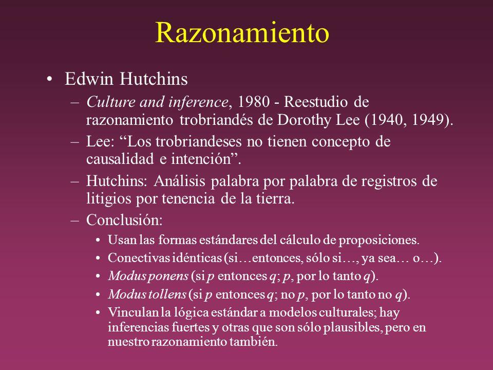 Razonamiento Edwin Hutchins –Culture and inference, 1980 - Reestudio de razonamiento trobriandés de Dorothy Lee (1940, 1949).