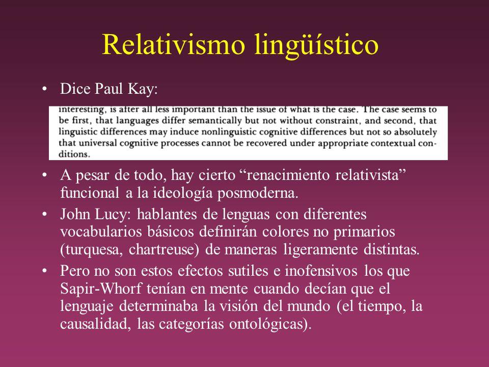 Relativismo lingüístico Dice Paul Kay: A pesar de todo, hay cierto renacimiento relativista funcional a la ideología posmoderna.