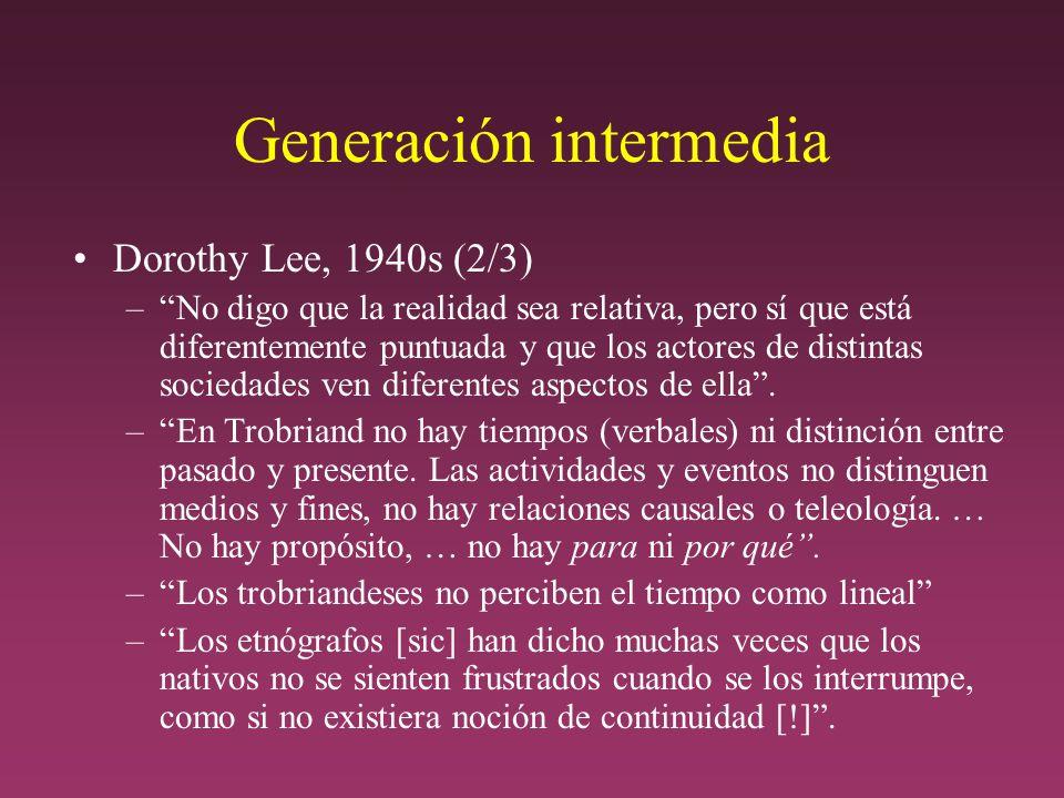 Generación intermedia Dorothy Lee, 1940s (2/3) –No digo que la realidad sea relativa, pero sí que está diferentemente puntuada y que los actores de distintas sociedades ven diferentes aspectos de ella.