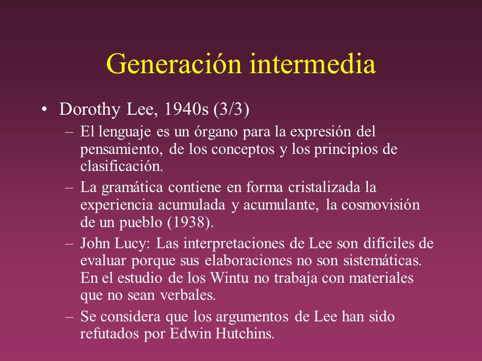 Generación intermedia Dorothy Lee, 1940s (3/3) –El lenguaje es un órgano para la expresión del pensamiento, de los conceptos y los principios de clasificación.
