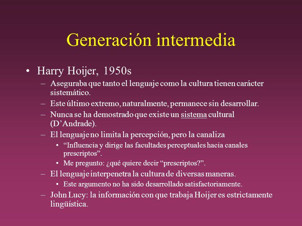 Generación intermedia Harry Hoijer, 1950s –Aseguraba que tanto el lenguaje como la cultura tienen carácter sistemático.