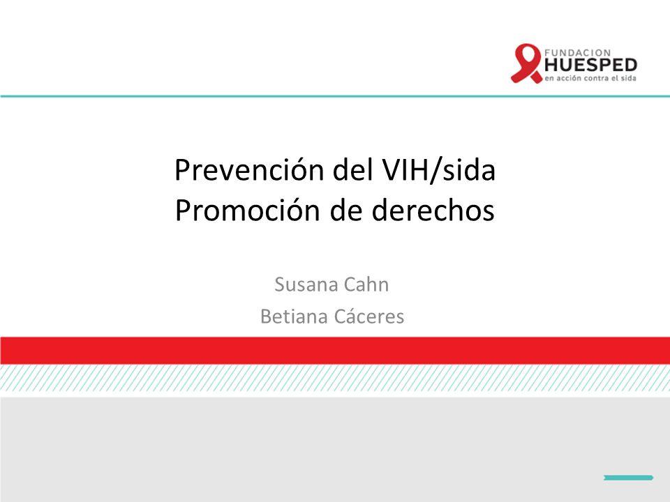 Prevención del VIH/sida Promoción de derechos Susana Cahn Betiana Cáceres