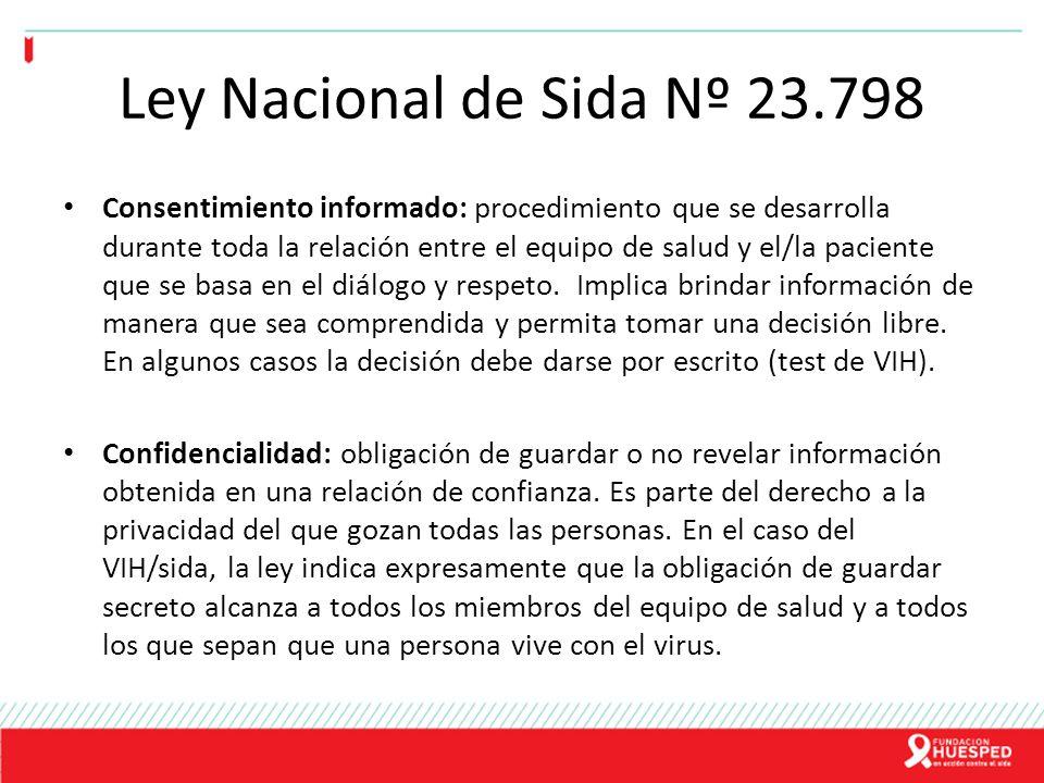 Ley Nacional de Sida Nº 23.798 Consentimiento informado: procedimiento que se desarrolla durante toda la relación entre el equipo de salud y el/la pac