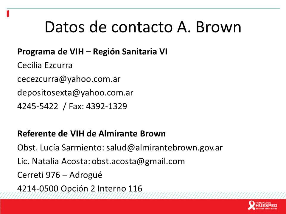 Datos de contacto A. Brown Programa de VIH – Región Sanitaria VI Cecilia Ezcurra cecezcurra@yahoo.com.ar depositosexta@yahoo.com.ar 4245-5422 / Fax: 4