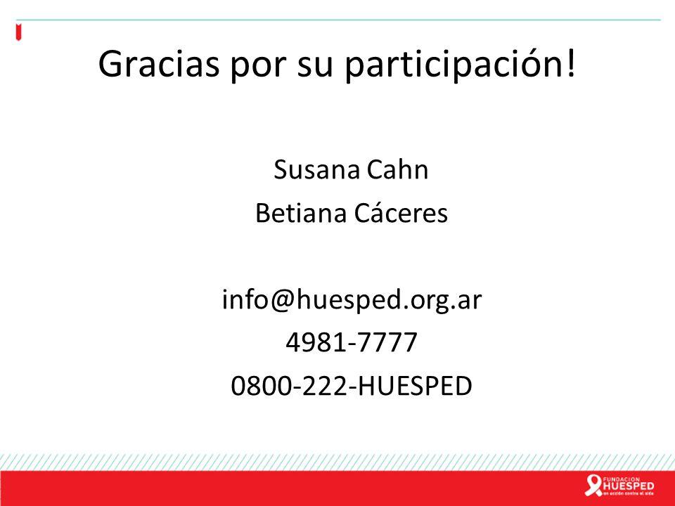 Gracias por su participación! Susana Cahn Betiana Cáceres info@huesped.org.ar 4981-7777 0800-222-HUESPED