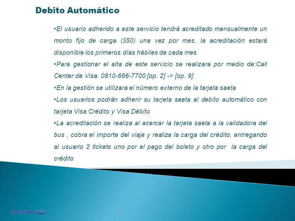 Debito Automático El usuario adherido a este servicio tendrá acreditado mensualmente un monto fijo de carga ($50) una vez por mes, la acreditación est