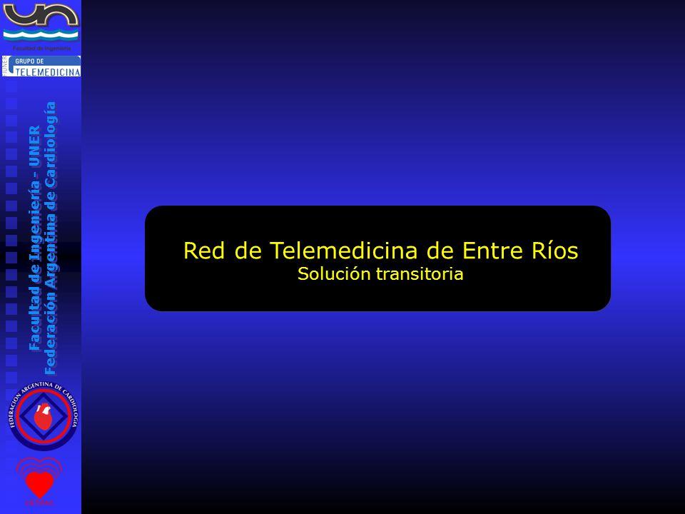 Facultad de Ingeniería - UNER Federación Argentina de Cardiología Red de Telemedicina de Entre Ríos Solución transitoria