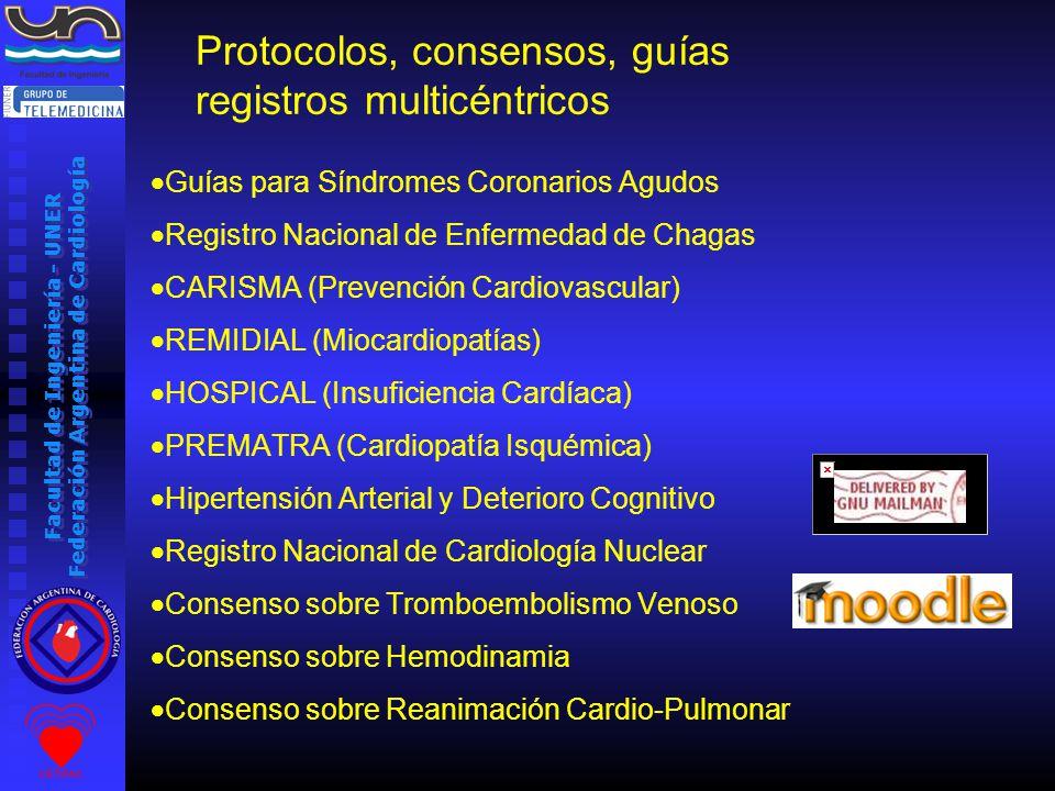 Facultad de Ingeniería - UNER Federación Argentina de Cardiología Protocolos, consensos, guías registros multicéntricos Guías para Síndromes Coronarios Agudos Registro Nacional de Enfermedad de Chagas CARISMA (Prevención Cardiovascular) REMIDIAL (Miocardiopatías) HOSPICAL (Insuficiencia Cardíaca) PREMATRA (Cardiopatía Isquémica) Hipertensión Arterial y Deterioro Cognitivo Registro Nacional de Cardiología Nuclear Consenso sobre Tromboembolismo Venoso Consenso sobre Hemodinamia Consenso sobre Reanimación Cardio-Pulmonar