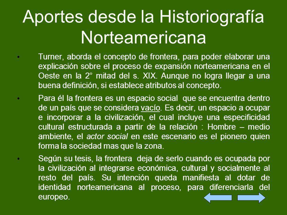 Aportes desde la Historiografía Norteamericana Turner, aborda el concepto de frontera, para poder elaborar una explicación sobre el proceso de expansi