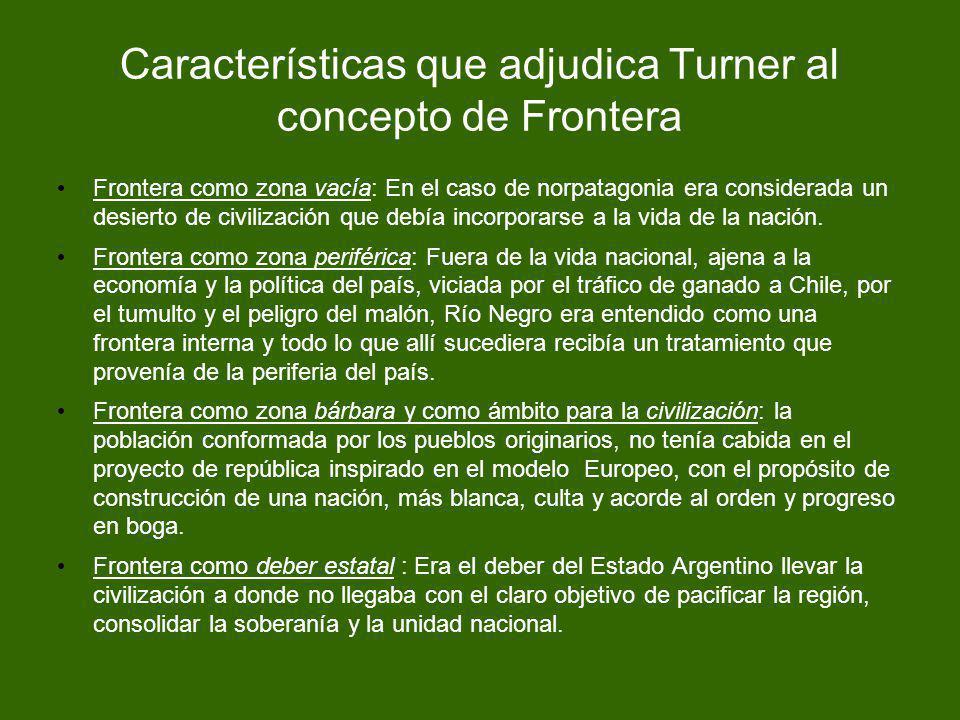Características que adjudica Turner al concepto de Frontera Frontera como zona vacía: En el caso de norpatagonia era considerada un desierto de civili