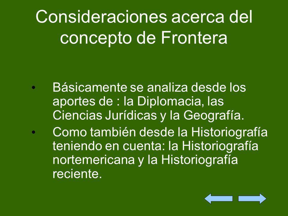 Consideraciones acerca del concepto de Frontera Básicamente se analiza desde los aportes de : la Diplomacia, las Ciencias Jurídicas y la Geografía. Co