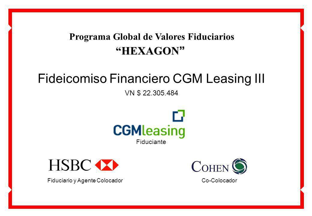 Fideicomiso Financiero CGM Leasing III VN $ 22.305.484 Programa Global de Valores Fiduciarios HEXAGON HEXAGON Fiduciario y Agente ColocadorCo-Colocador Fiduciante