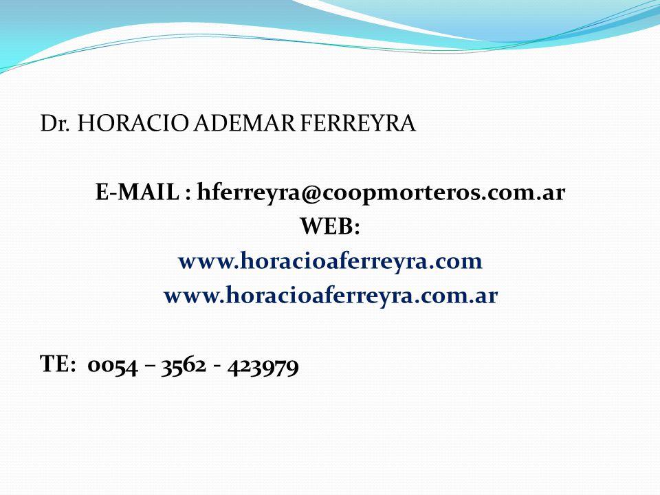 Dr. HORACIO ADEMAR FERREYRA E-MAIL : hferreyra@coopmorteros.com.ar WEB: www.horacioaferreyra.com www.horacioaferreyra.com.ar TE: 0054 – 3562 - 423979