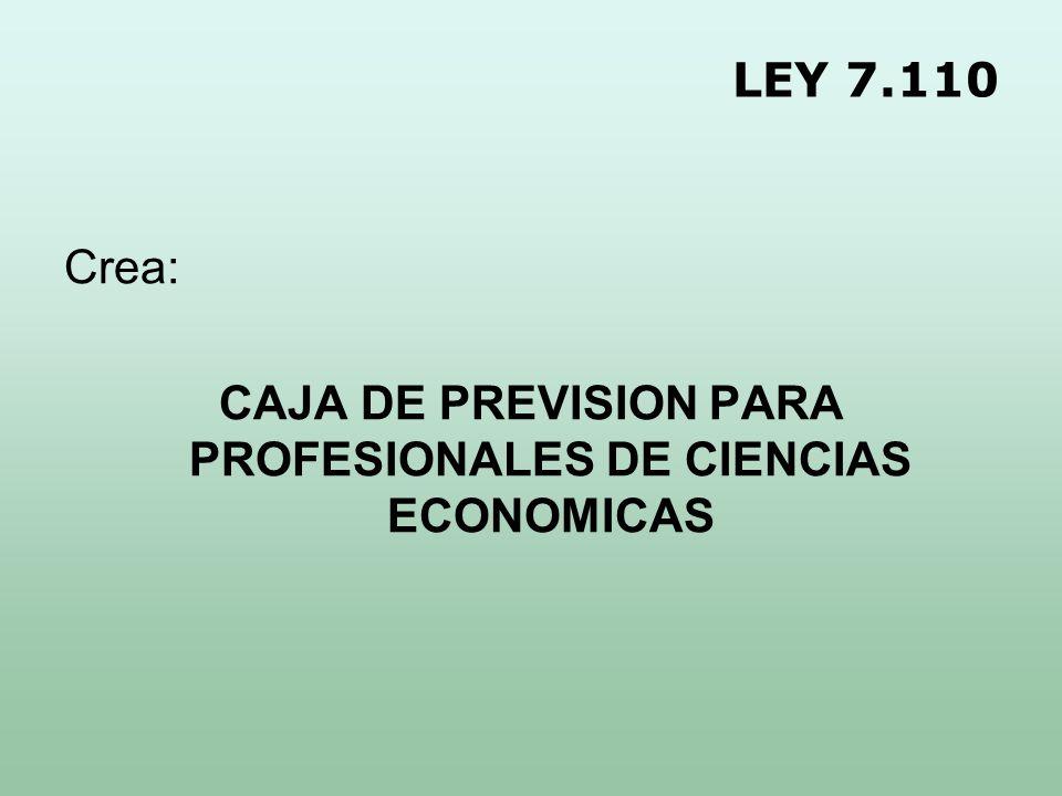 LEY 7.110 Crea: CAJA DE PREVISION PARA PROFESIONALES DE CIENCIAS ECONOMICAS