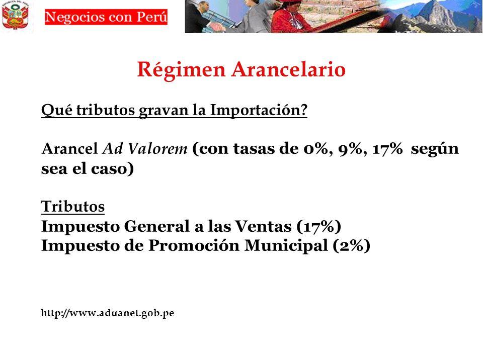 Qué tributos gravan la Importación? Arancel Ad Valorem (con tasas de 0%, 9%, 17% según sea el caso) Tributos Impuesto General a las Ventas (17%) Impue