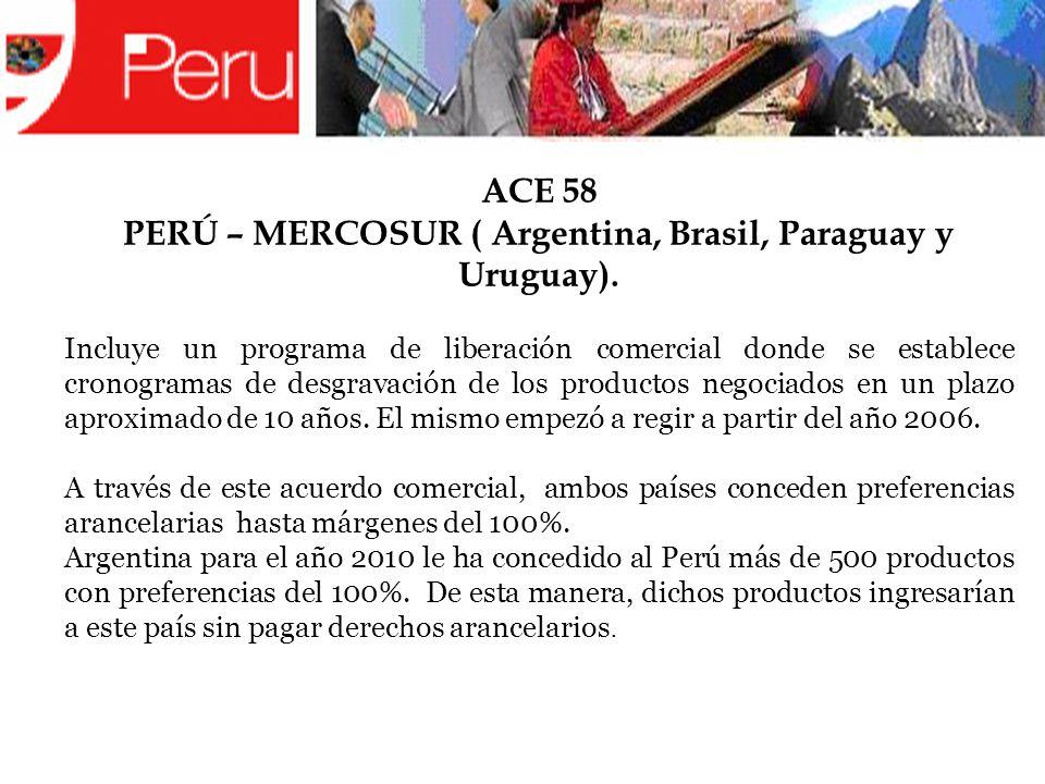 ACE 58 PERÚ – MERCOSUR ( Argentina, Brasil, Paraguay y Uruguay). Incluye un programa de liberación comercial donde se establece cronogramas de desgrav