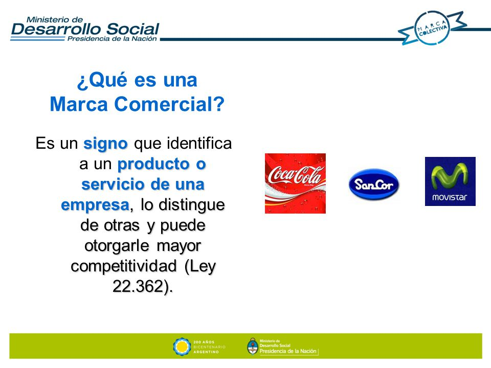 ¿Qué es una Marca Comercial? signo producto o servicio de una empresa, lo distingue de otras y puede otorgarle mayor competitividad (Ley 22.362). Es u