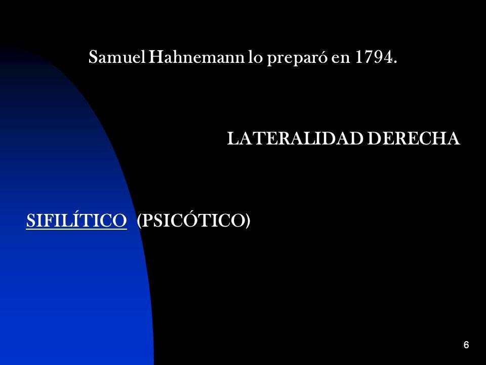 6 Samuel Hahnemann lo preparó en 1794. LATERALIDAD DERECHA SIFILÍTICO (PSICÓTICO)