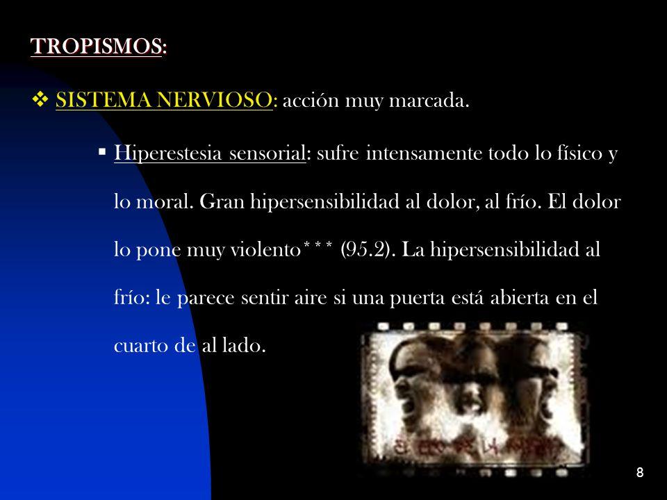 9 TROPISMOS: SISTEMA NERVIOSO: Debilitamiento nervioso: debido a la acción deprimente que tiene.
