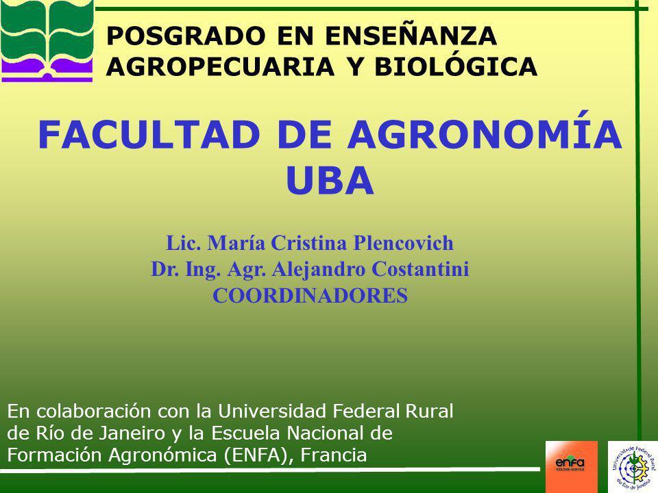 POSGRADO EN ENSEÑANZA AGROPECUARIA Y BIOLÓGICA FACULTAD DE AGRONOMÍA UBA En colaboración con la Universidad Federal Rural de Río de Janeiro y la Escue