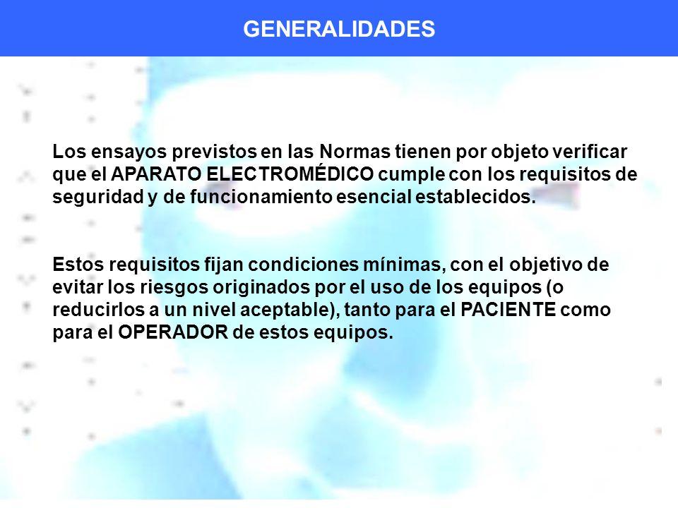GENERALIDADES Los ensayos previstos en las Normas tienen por objeto verificar que el APARATO ELECTROMÉDICO cumple con los requisitos de seguridad y de funcionamiento esencial establecidos.