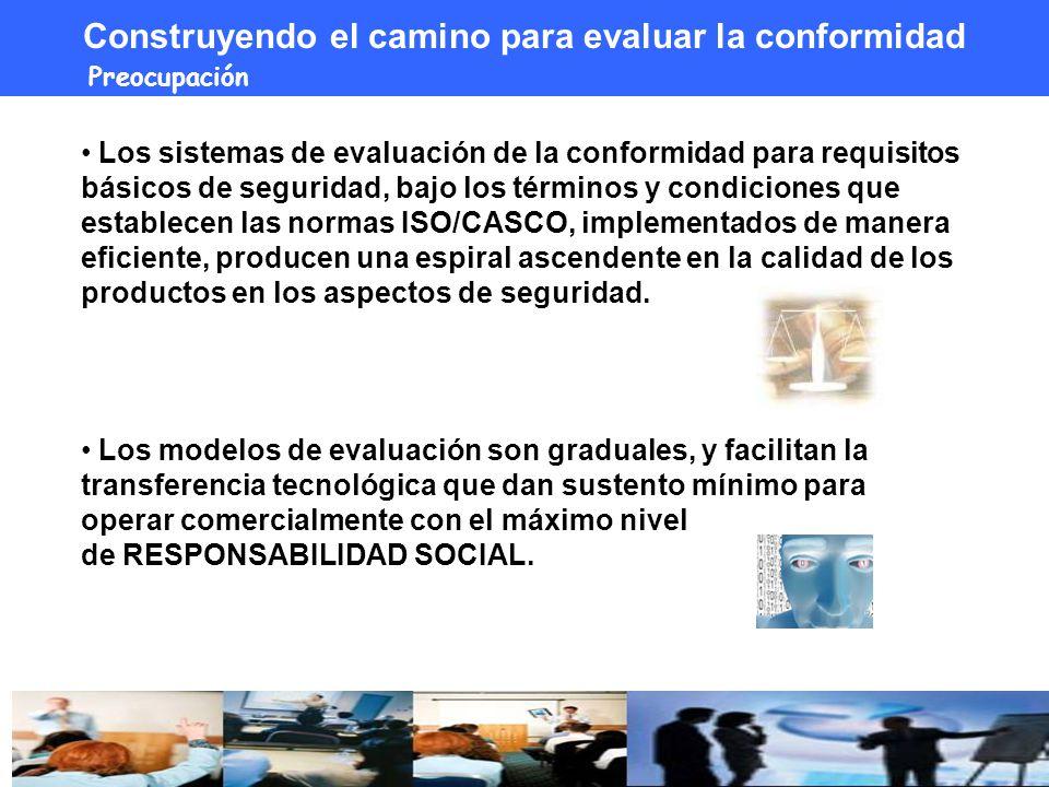 Los sistemas de evaluación de la conformidad para requisitos básicos de seguridad, bajo los términos y condiciones que establecen las normas ISO/CASCO, implementados de manera eficiente, producen una espiral ascendente en la calidad de los productos en los aspectos de seguridad.