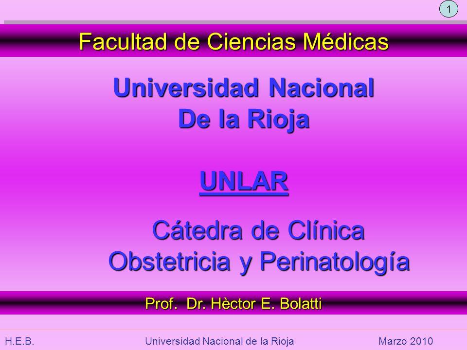 H.E.B. Universidad Nacional de la RiojaMarzo 2010 Cátedra de Clínica Cátedra de Clínica Obstetricia y Perinatología Facultad de Ciencias Médicas Prof.