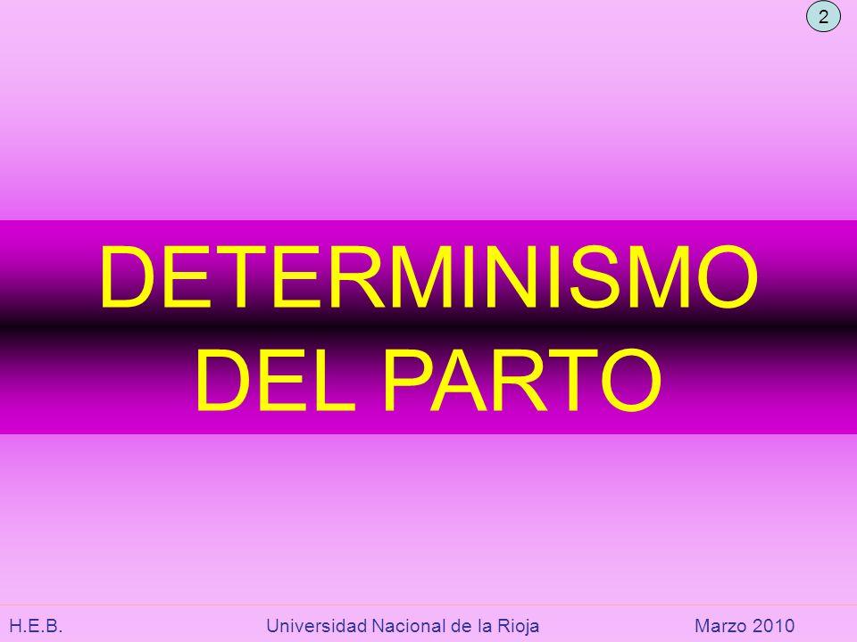 H.E.B. Universidad Nacional de la RiojaMarzo 2010 DETERMINISMO DEL PARTO 2