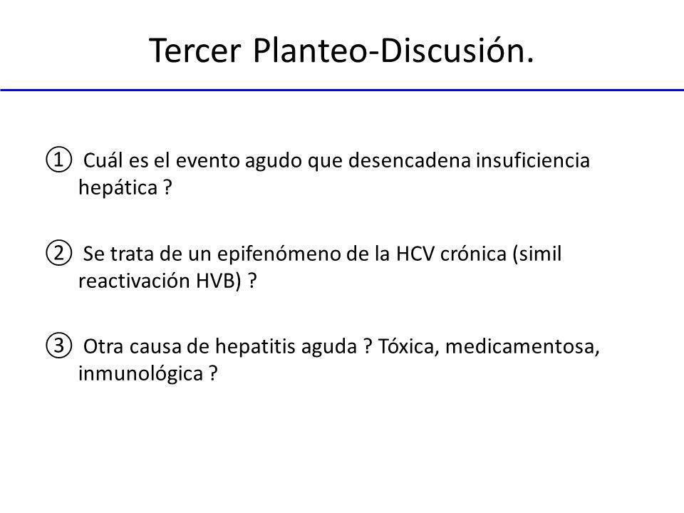 Tercer Planteo-Discusión. Cuál es el evento agudo que desencadena insuficiencia hepática ? Se trata de un epifenómeno de la HCV crónica (simil reactiv