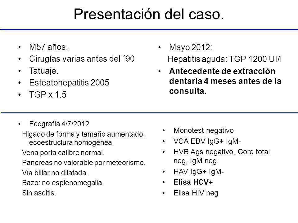 VARIABLE/AÑO 2010201105/20127/2012 Hto % /Hb gr/dl 44 / 15.245 / 1543 / 15.246.8 / 16.2 GB mm3 94001140012600 (54/29%)10800 Pqt mm3 172000209000150000169000 Tquick % 100% KPTT seg 36 BilT/d mg/dl 0.63 / 0.260.50 / 0.171.61 / 1.081.1 / 0.45 TGO/TGP UI/l 31 / 4239 / 35608 / 618209 / 223 FAL/GGT UI/l 231 (280) 312 (280) 374 (280) 306 / 198 Glucemia mg% 9611998 U/Creat mg/dl 44 / 0.8741 / 0.9845 / 1.39 Colesterol mg/dl 155180155 Prot T/Alb g/dl 7.57 /8.0 /8.01 /9.1 / 3.87 Gamma g/dl 2.15 Orina completa Normal TSH 0.81 CPK UI/l 307