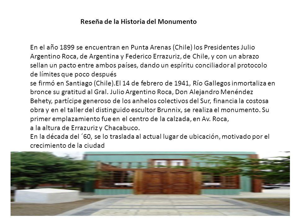 Reseña de la Historia del Monumento En el año 1899 se encuentran en Punta Arenas (Chile) los Presidentes Julio Argentino Roca, de Argentina y Federico