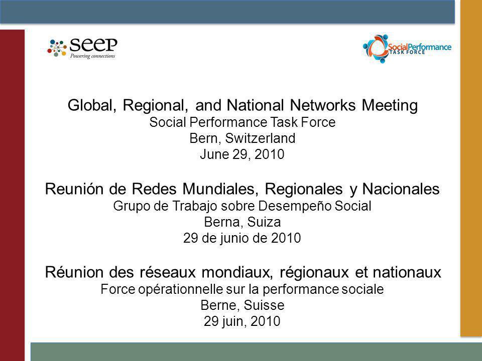 Global, Regional, and National Networks Meeting Social Performance Task Force Bern, Switzerland June 29, 2010 Reunión de Redes Mundiales, Regionales y