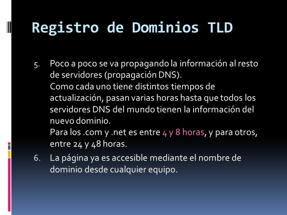 Dominios geográficos (ccTLD) Country Code Top Level Domains (ccTLD) Existen unos 243 ccTLDs Tienen una longitud de dos letras Cada país designa gestores para su ccTLD y establece la reglas para conceder dominios.