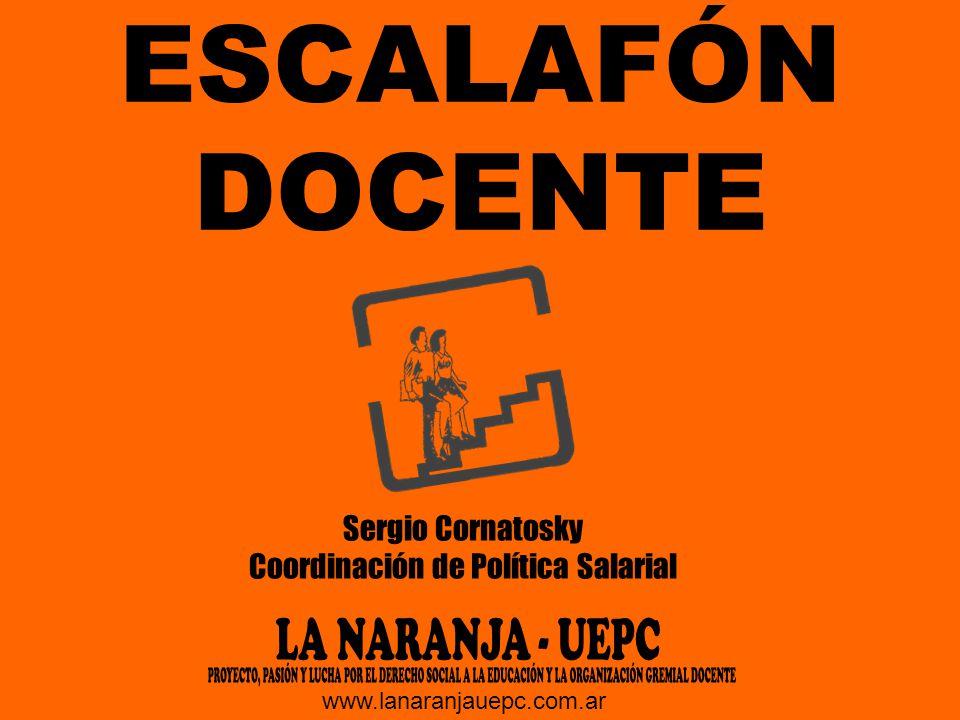 ESCALAFÓN DOCENTE Sergio Cornatosky Coordinación de Política Salarial www.lanaranjauepc.com.ar