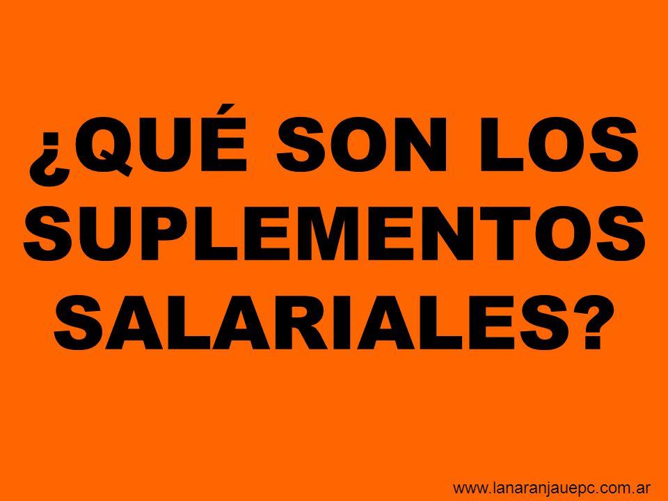 ¿QUÉ SON LOS SUPLEMENTOS SALARIALES? www.lanaranjauepc.com.ar