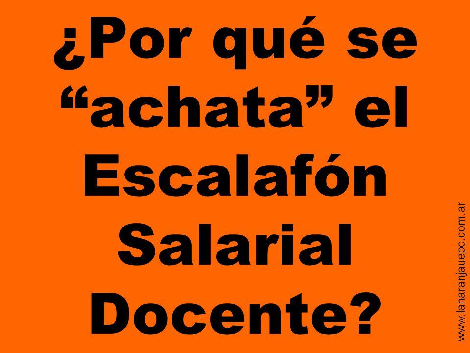 ¿Por qué se achata el Escalafón Salarial Docente? www.lanaranjauepc.com.ar