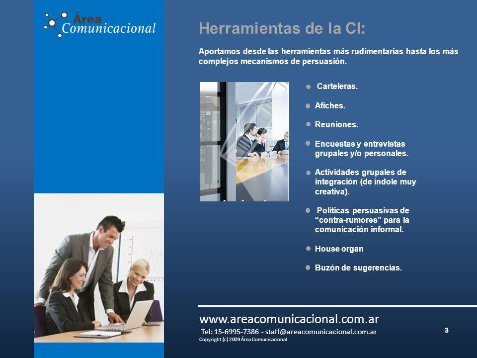 3 www.areacomunicacional.com.ar Tel: 15-6995-7386 - staff@areacomunicacional.com.ar Copyright (c) 2009 Área Comunicacional Herramientas de la CI: Aportamos desde las herramientas más rudimentarias hasta los más complejos mecanismos de persuasión.